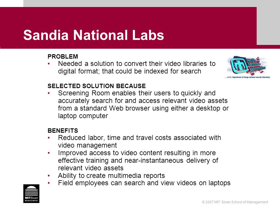 © 2007 MIT Sloan School of Management Sandia National Labs PROBLEM Needed a solution to convert their video libraries to digital format; that could be