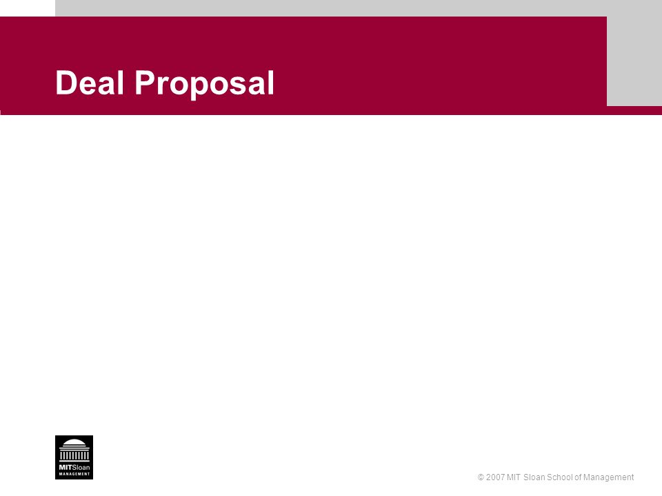 © 2007 MIT Sloan School of Management Deal Proposal