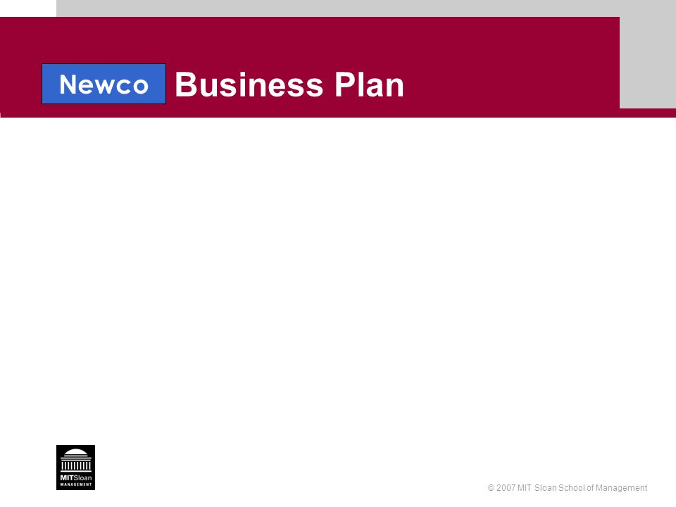 © 2007 MIT Sloan School of Management Newco Business Plan Newco