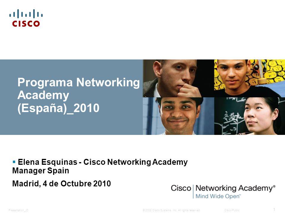 © 2008 Cisco Systems, Inc. All rights reserved.Cisco PublicPresentation_ID 1 Programa Networking Academy (España)_2010 Elena Esquinas - Cisco Networki