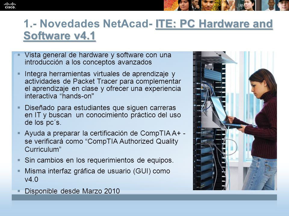 Presentation_ID 20 © 2008 Cisco Systems, Inc. All rights reserved.Cisco Public ITE: PC Hardware and Software v4.1 1.- Novedades NetAcad- ITE: PC Hardw