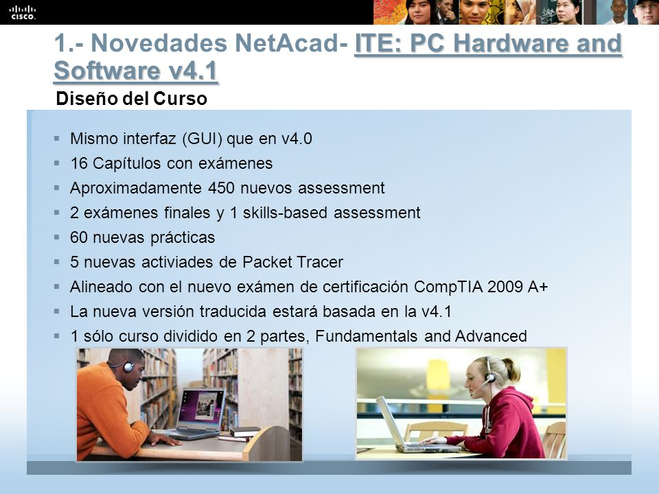 Presentation_ID 21 © 2008 Cisco Systems, Inc. All rights reserved.Cisco Public Mismo interfaz (GUI) que en v4.0 16 Capítulos con exámenes Aproximadame