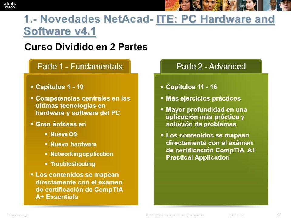 Presentation_ID 22 © 2008 Cisco Systems, Inc. All rights reserved.Cisco Public Parte 1 - Fundamentals Capítulos 1 - 10 Competencias centrales en las ú