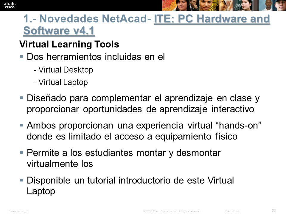 Presentation_ID 23 © 2008 Cisco Systems, Inc. All rights reserved.Cisco Public Dos herramientos incluidas en el - Virtual Desktop - Virtual Laptop Dis
