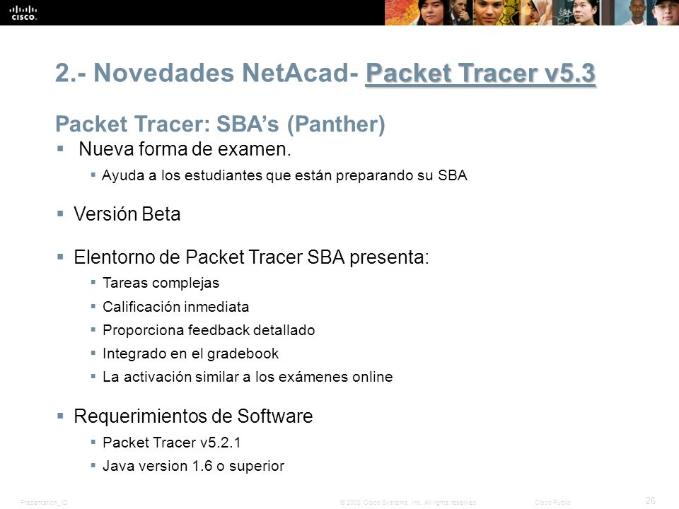 Presentation_ID 26 © 2008 Cisco Systems, Inc. All rights reserved.Cisco Public Packet Tracer v5.3 2.- Novedades NetAcad- Packet Tracer v5.3 Packet Tra