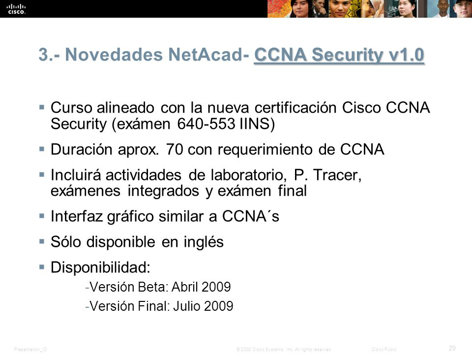 Presentation_ID 29 © 2008 Cisco Systems, Inc. All rights reserved.Cisco Public CCNA Security v1.0 3.- Novedades NetAcad- CCNA Security v1.0 Curso alin