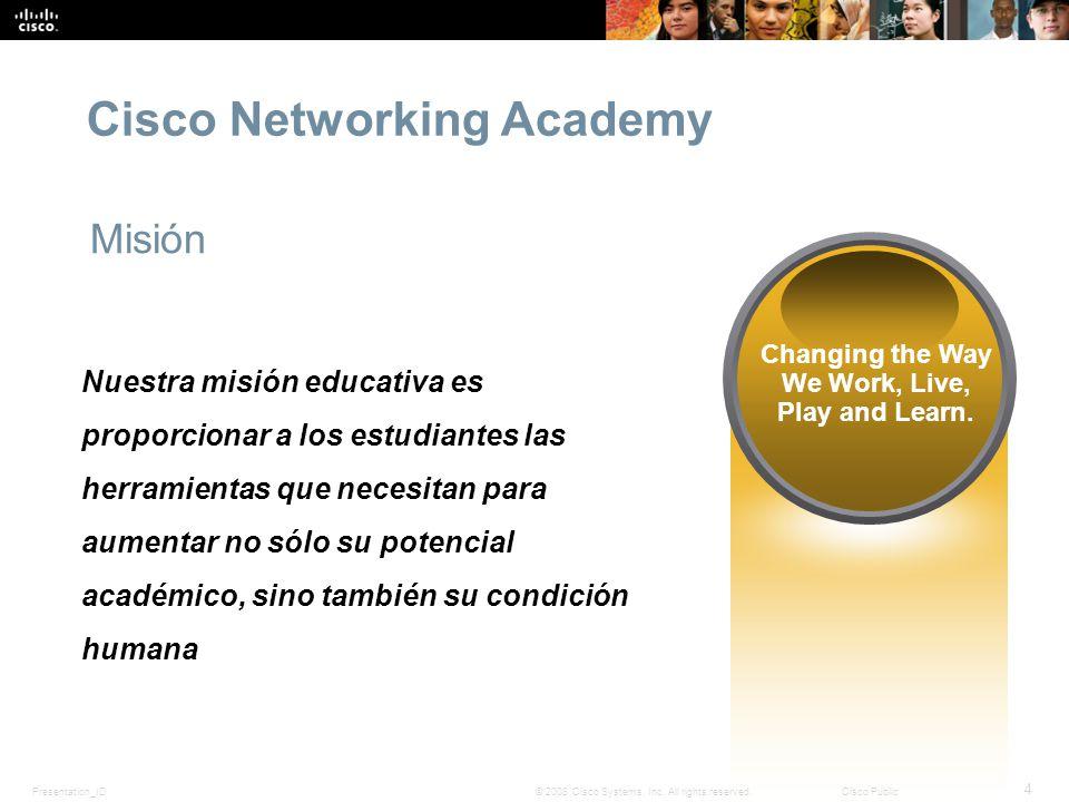 Presentation_ID 4 © 2008 Cisco Systems, Inc. All rights reserved.Cisco Public Cisco Networking Academy Misión Nuestra misión educativa es proporcionar