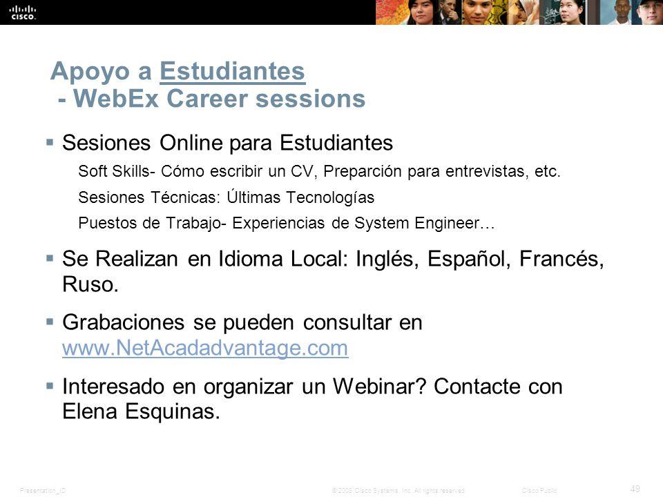 Presentation_ID 49 © 2008 Cisco Systems, Inc. All rights reserved.Cisco Public Apoyo a Estudiantes - WebEx Career sessions Sesiones Online para Estudi