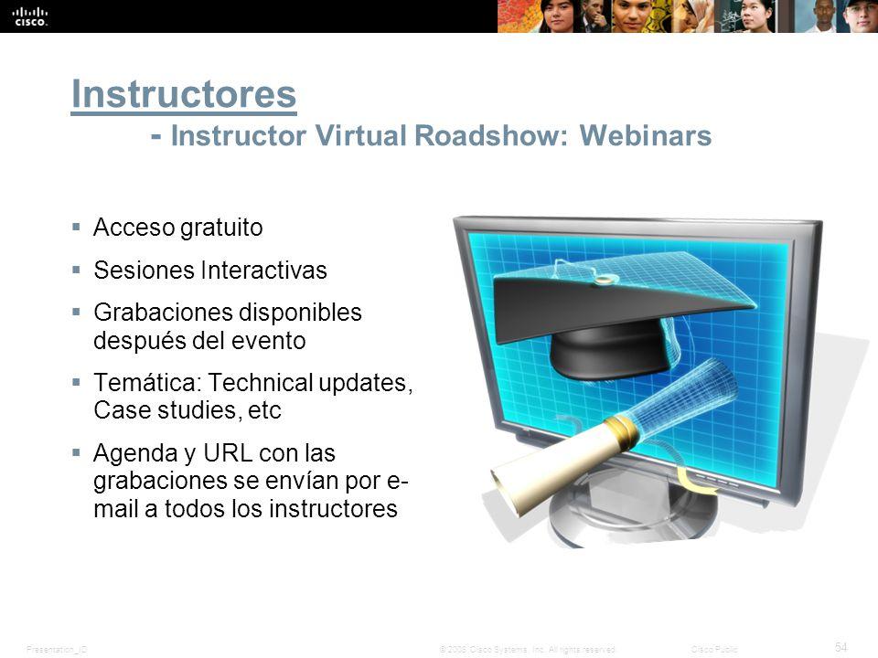 Presentation_ID 54 © 2008 Cisco Systems, Inc. All rights reserved.Cisco Public Instructores - Instructor Virtual Roadshow: Webinars Acceso gratuito Se