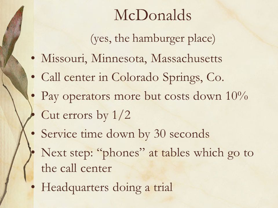 McDonalds (yes, the hamburger place) Missouri, Minnesota, Massachusetts Call center in Colorado Springs, Co.