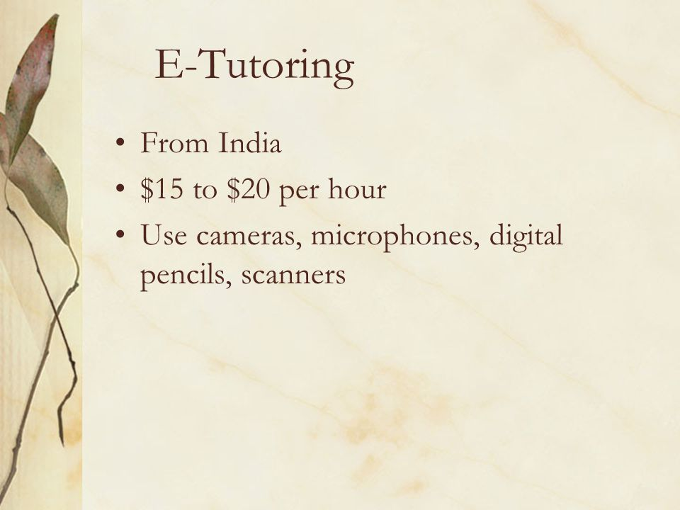 E-Tutoring From India $15 to $20 per hour Use cameras, microphones, digital pencils, scanners