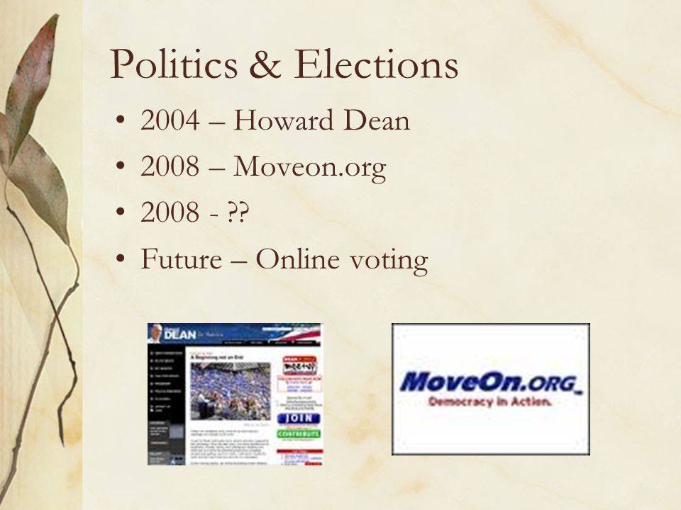 Politics & Elections 2004 – Howard Dean 2008 – Moveon.org 2008 - Future – Online voting