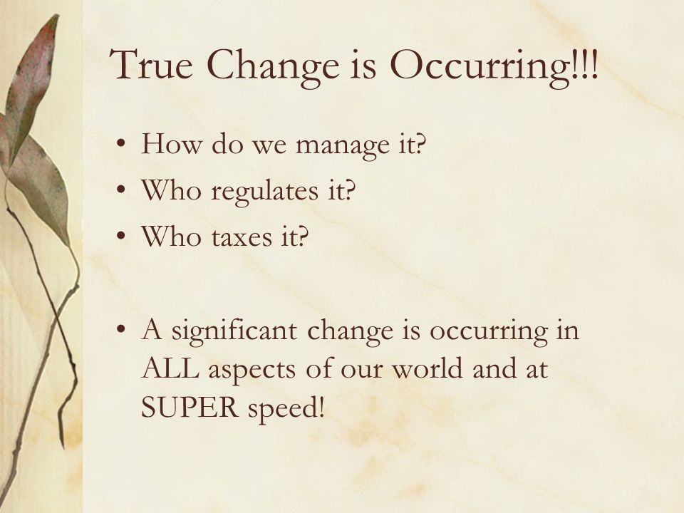 True Change is Occurring!!. How do we manage it. Who regulates it.