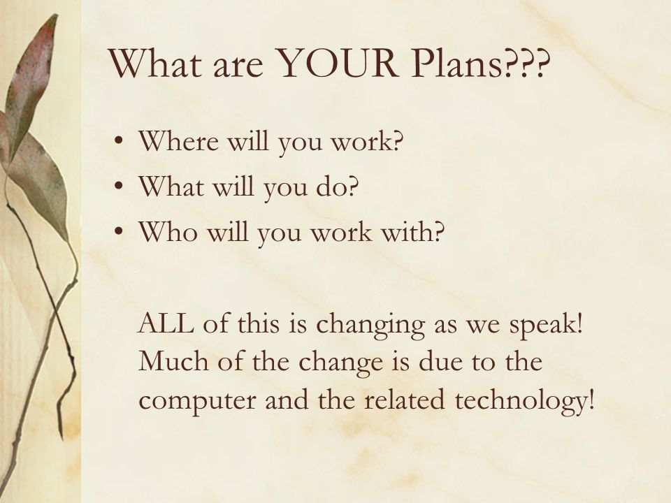 What are YOUR Plans . Where will you work. What will you do.
