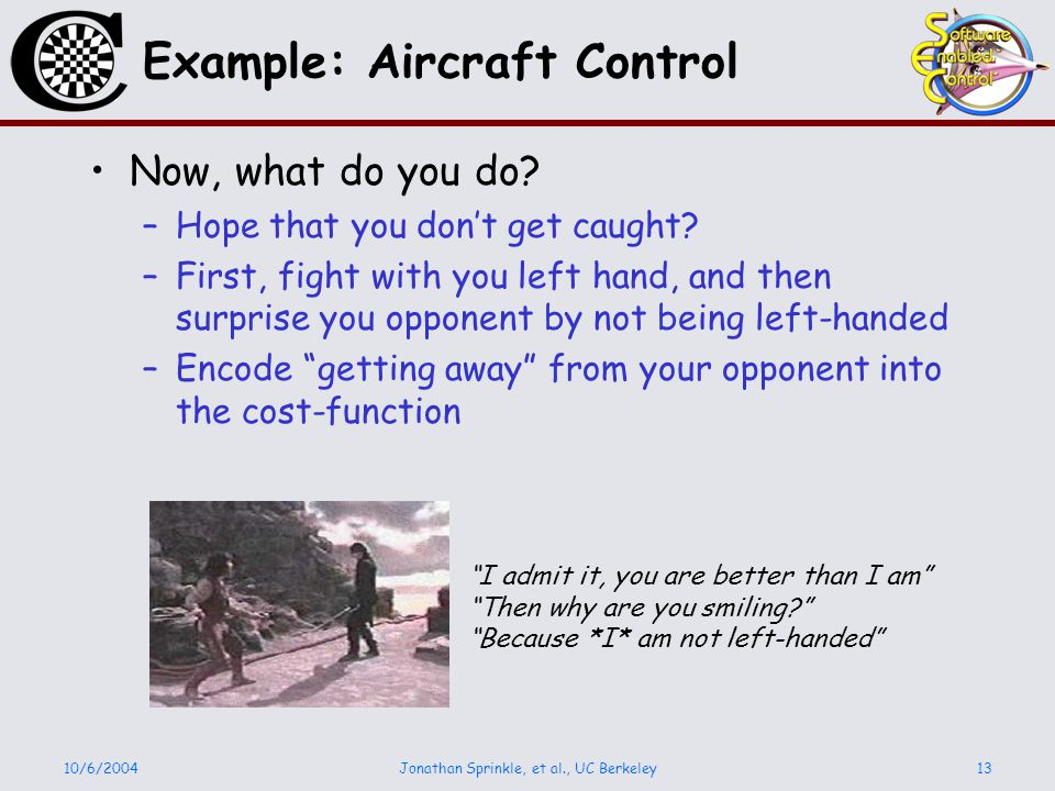 10/6/2004Jonathan Sprinkle, et al., UC Berkeley13 Example: Aircraft Control Now, what do you do.