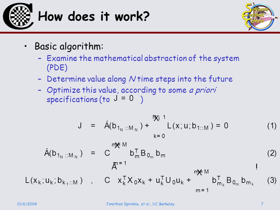 10/6/2004Jonathan Sprinkle, et al., UC Berkeley7 How does it work? Basic algorithm: –Examine the mathematical abstraction of the system (PDE) –Determi