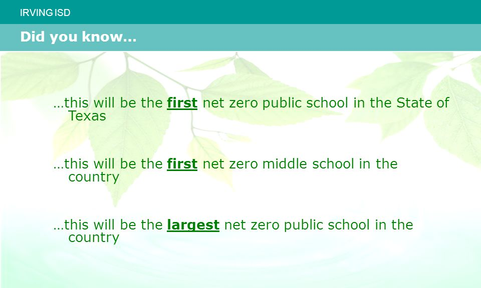 IRVING ISD …this will be the first net zero public school in the State of Texas …this will be the first net zero middle school in the country …this will be the largest net zero public school in the country Did you know…