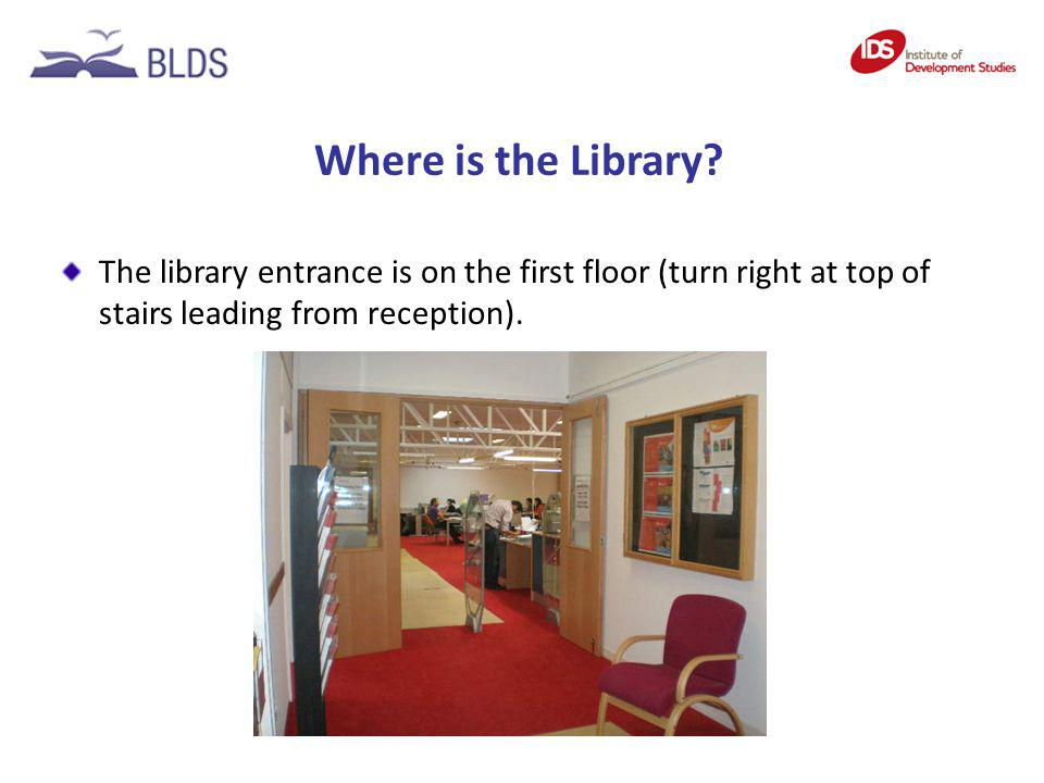 Where is the Library? The library entrance is on the first floor (turn right at top of stairs leading from reception).