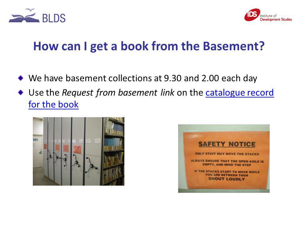 How can I get a book from the Basement? We have basement collections at 9.30 and 2.00 each day Use the Request from basement link on the catalogue rec