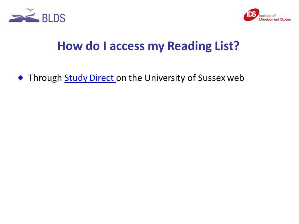 How do I access my Reading List? Through Study Direct on the University of Sussex webStudy Direct