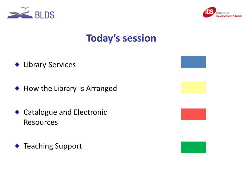 Todays session Library Services How the Library is Arranged Catalogue and Electronic Resources Teaching Support