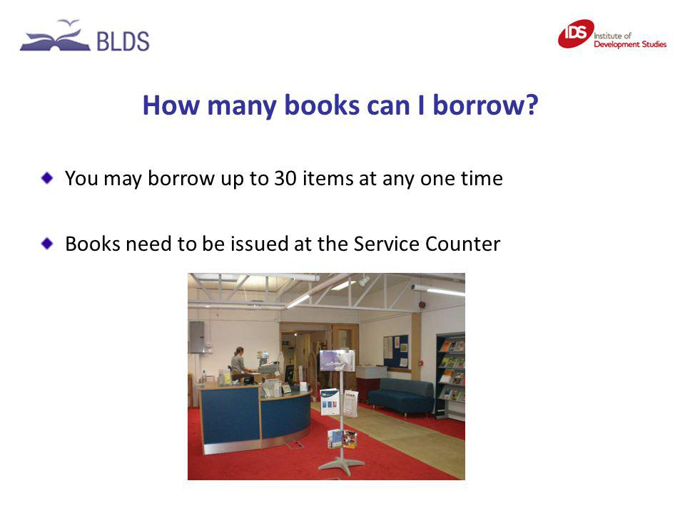 How many books can I borrow? You may borrow up to 30 items at any one time Books need to be issued at the Service Counter