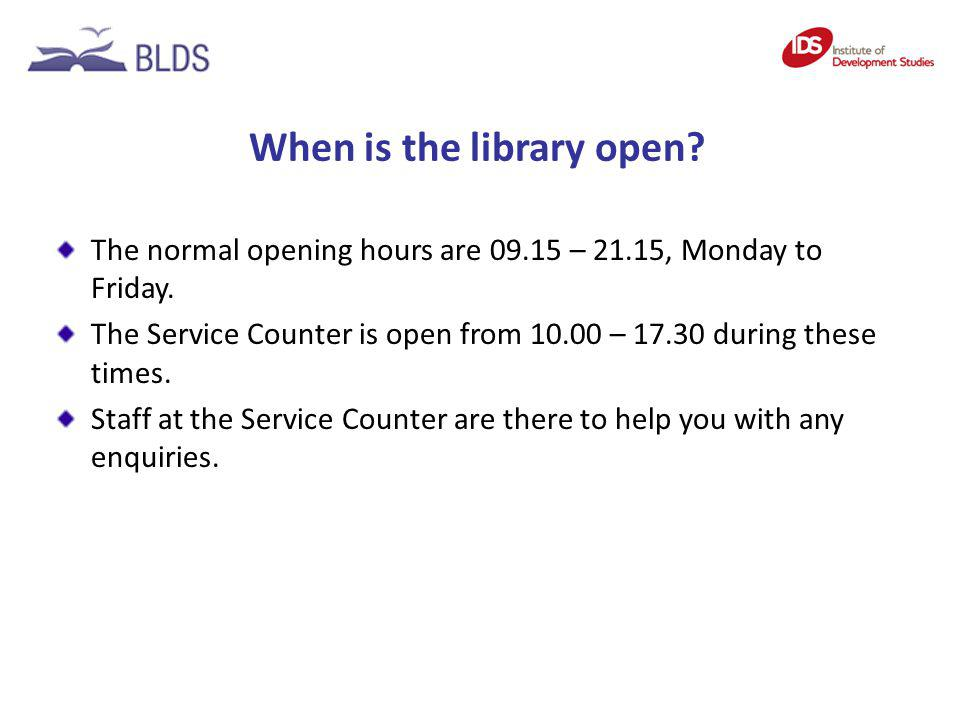 When is the library open? The normal opening hours are 09.15 – 21.15, Monday to Friday. The Service Counter is open from 10.00 – 17.30 during these ti