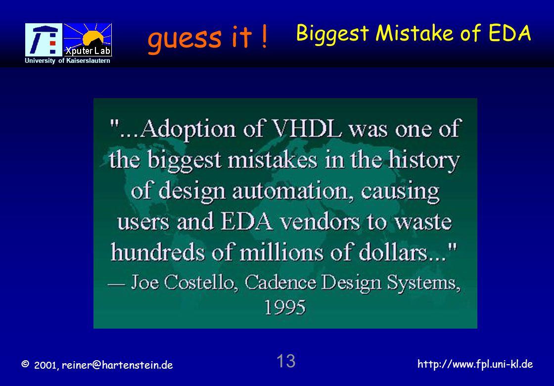 © 2001, reiner@hartenstein.de http://www.fpl.uni-kl.de University of Kaiserslautern 13 Biggest Mistake of EDA guess it !