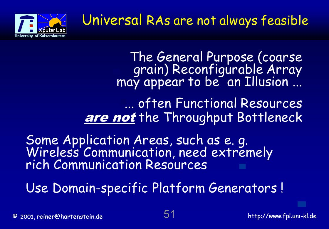 © 2001, reiner@hartenstein.de http://www.fpl.uni-kl.de University of Kaiserslautern 51 Universal RAs are not always feasible...