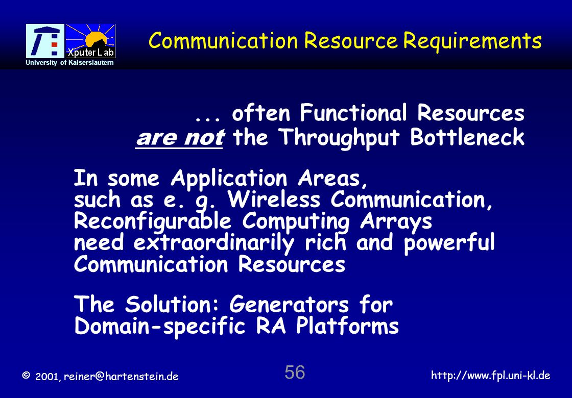 © 2001, reiner@hartenstein.de http://www.fpl.uni-kl.de University of Kaiserslautern 56 Communication Resource Requirements...