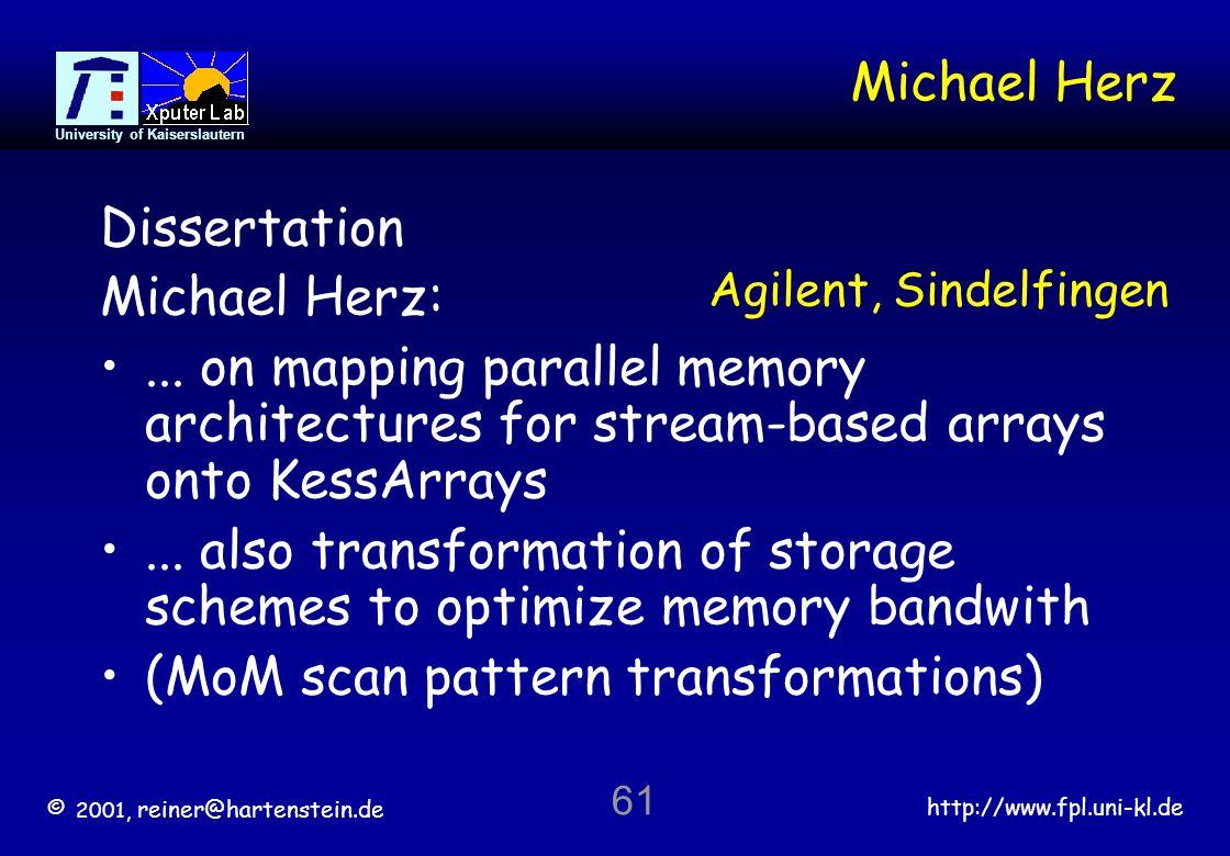 © 2001, reiner@hartenstein.de http://www.fpl.uni-kl.de University of Kaiserslautern 61 Michael Herz Dissertation Michael Herz:...