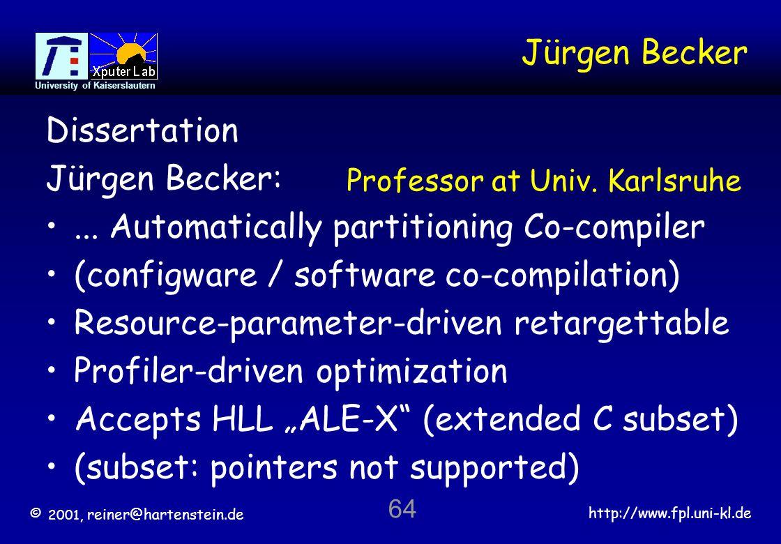 © 2001, reiner@hartenstein.de http://www.fpl.uni-kl.de University of Kaiserslautern 64 Jürgen Becker Dissertation Jürgen Becker:...