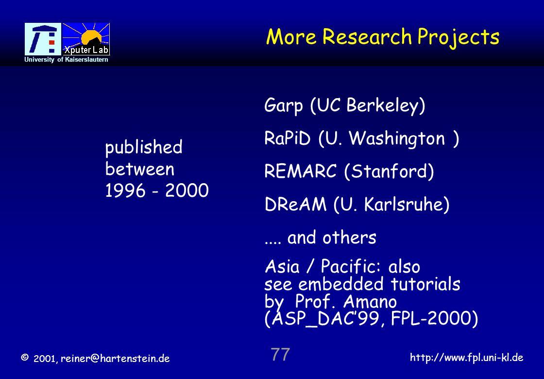 © 2001, reiner@hartenstein.de http://www.fpl.uni-kl.de University of Kaiserslautern 77 More Research Projects.... and others Garp (UC Berkeley) RaPiD