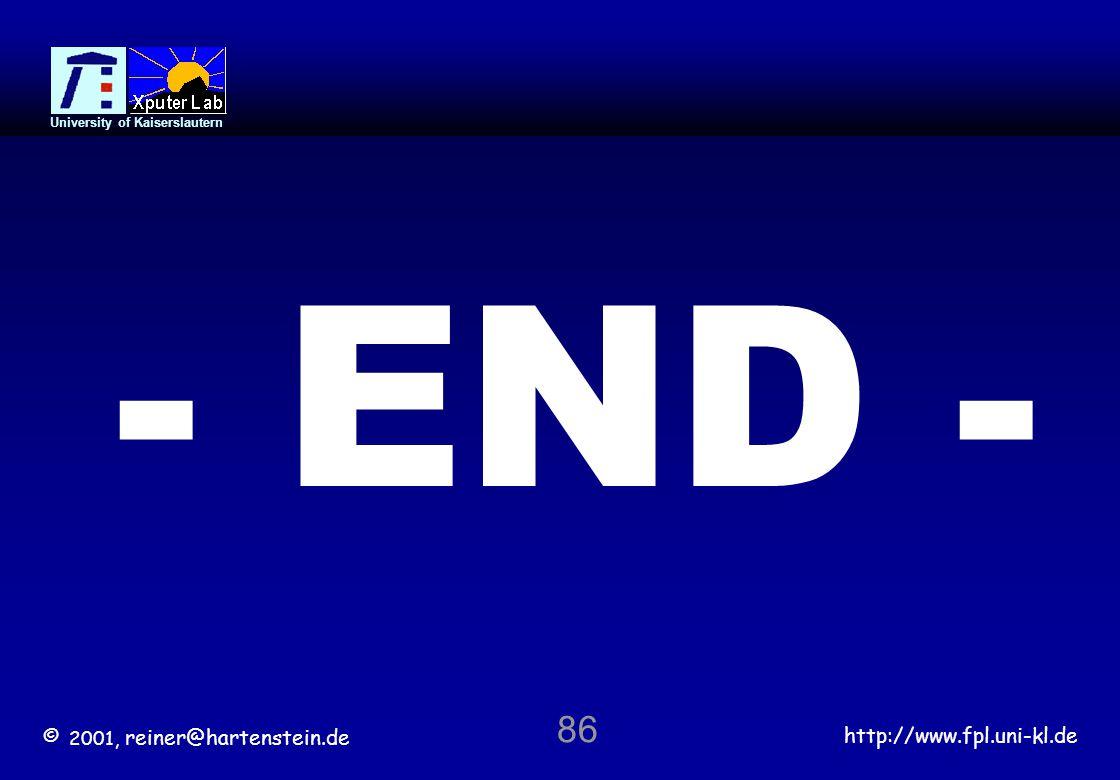© 2001, reiner@hartenstein.de http://www.fpl.uni-kl.de University of Kaiserslautern 86 - END -