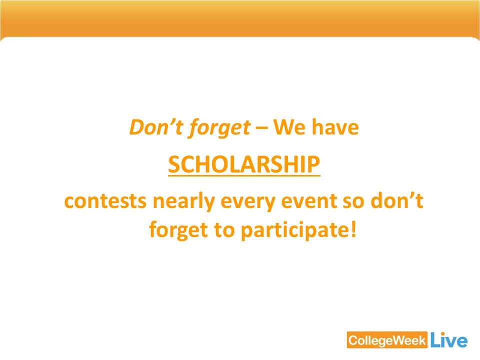 Dont forget – We have SCHOLARSHIP contests nearly every event so dont forget to participate!