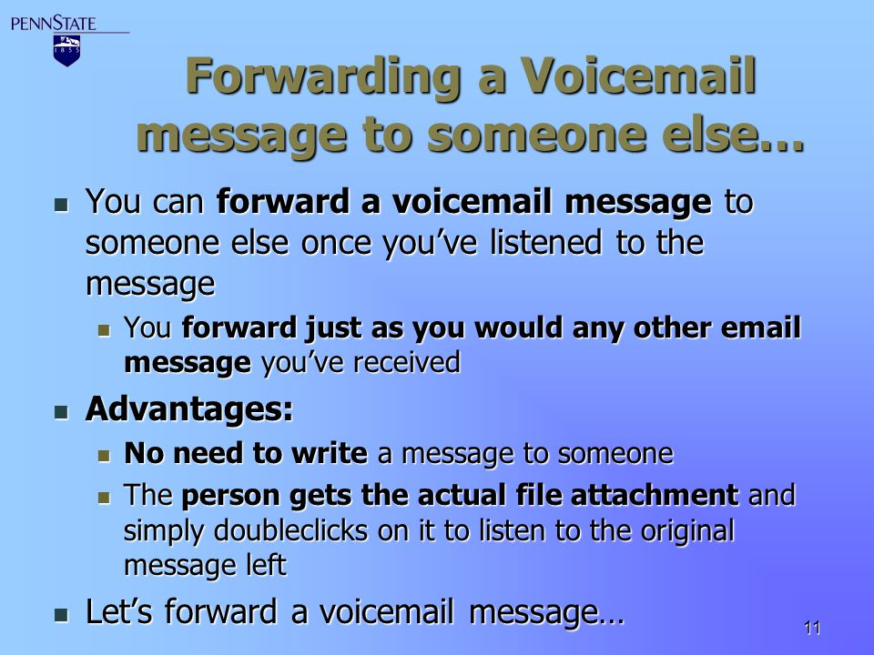 11 Forwarding a Voicemail message to someone else… You can forward a voicemail message to someone else once youve listened to the message You can forw