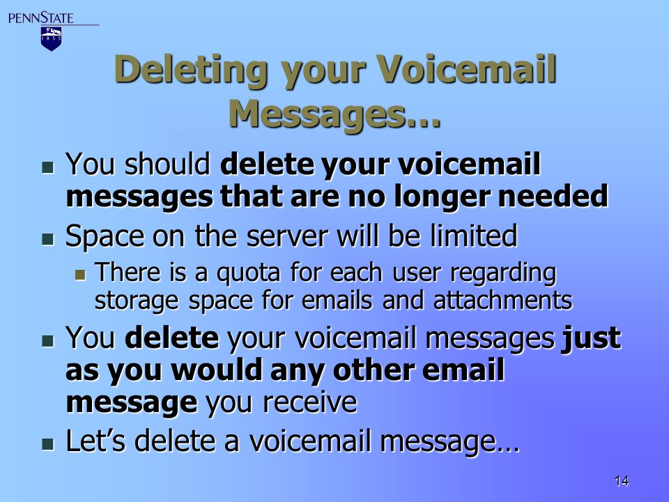 14 Deleting your Voicemail Messages… You should delete your voicemail messages that are no longer needed You should delete your voicemail messages tha