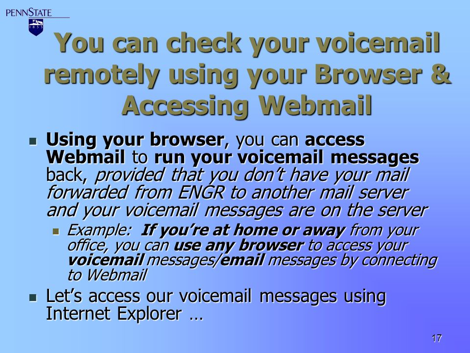 17 You can check your voicemail remotely using your Browser & Accessing Webmail Using your browser, you can access Webmail to run your voicemail messa