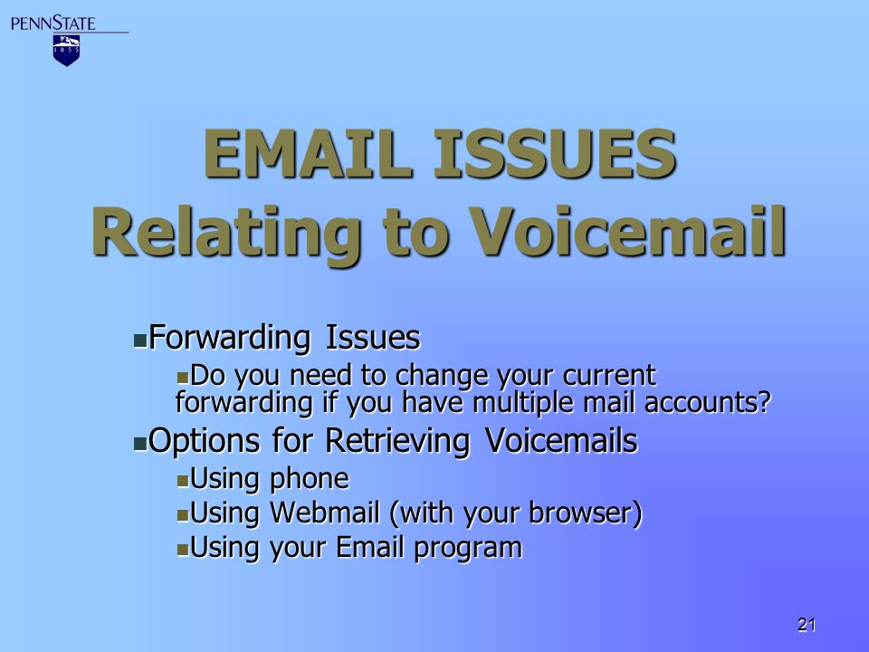 21 EMAIL ISSUES Relating to Voicemail Forwarding Issues Forwarding Issues Do you need to change your current forwarding if you have multiple mail acco