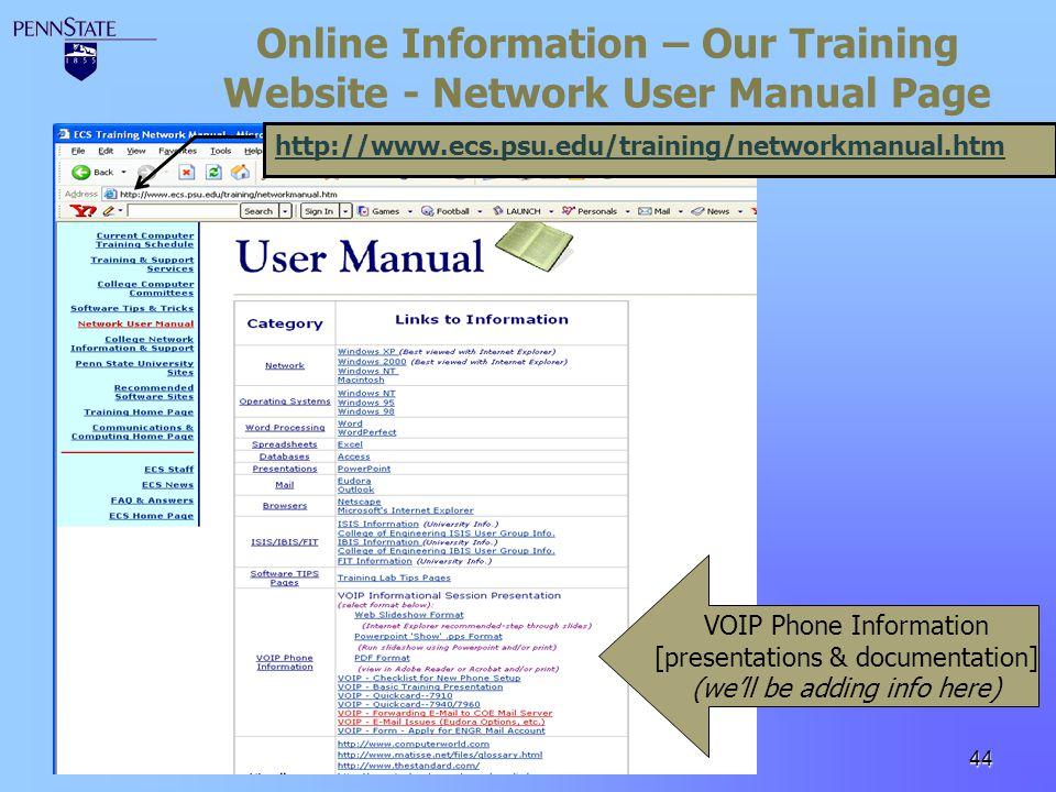 44 Online Information – Our Training Website - Network User Manual Page http://www.ecs.psu.edu/training/networkmanual.htm VOIP Phone Information [pres