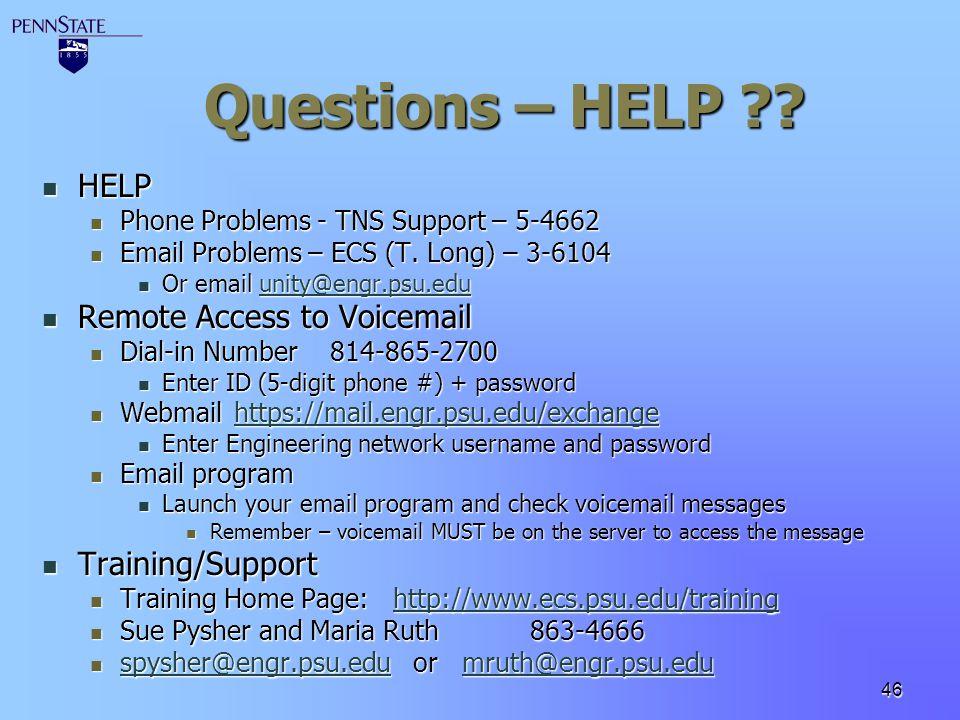 46 Questions – HELP ?? HELP HELP Phone Problems - TNS Support – 5-4662 Phone Problems - TNS Support – 5-4662 Email Problems – ECS (T. Long) – 3-6104 E