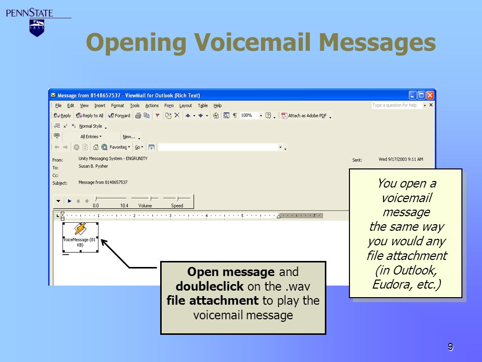 9 Opening Voicemail Messages Open message and doubleclick on the.wav file attachment to play the voicemail message You open a voicemail message the sa