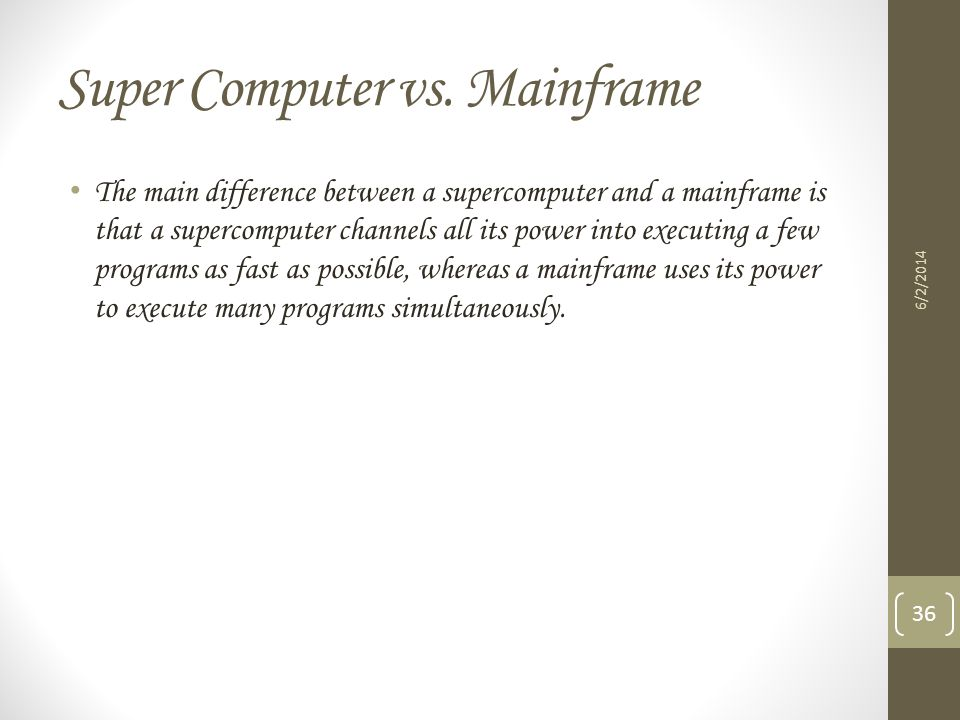 Super Computer vs. Mainframe The main difference between a supercomputer and a mainframe is that a supercomputer channels all its power into executing