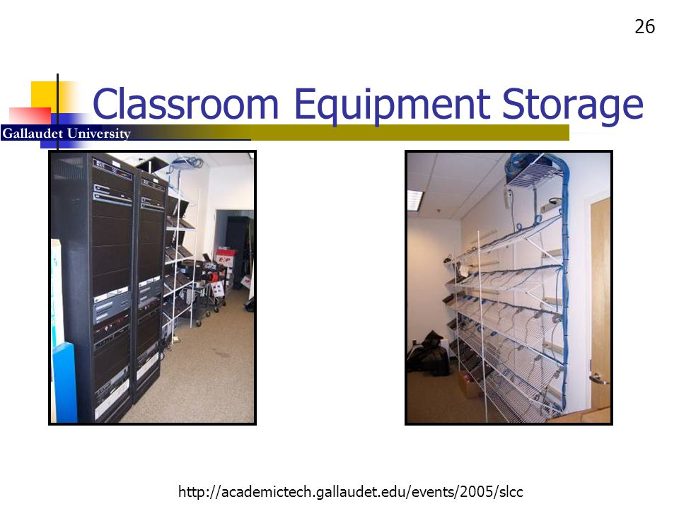 26 http://academictech.gallaudet.edu/events/2005/slcc Classroom Equipment Storage