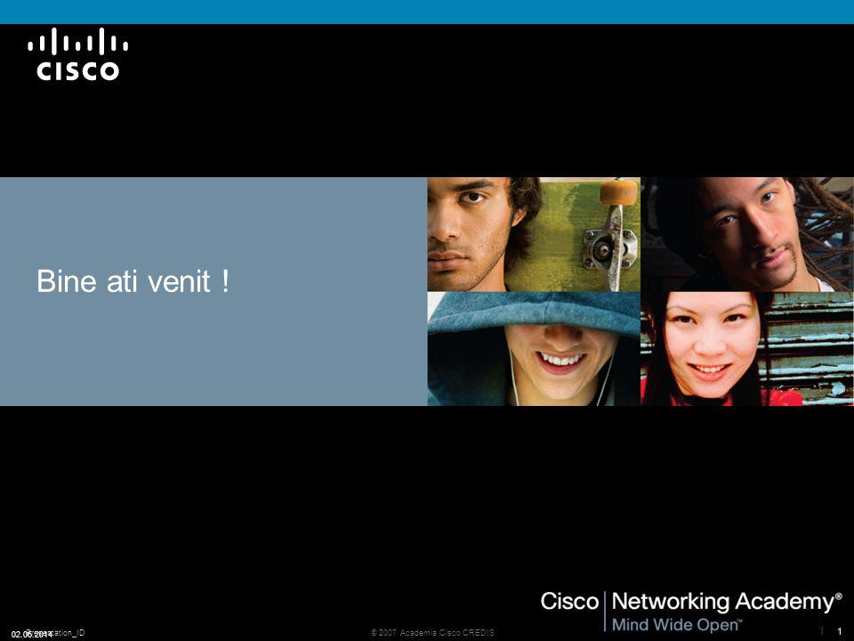 Presentation_ID 11 © 2007 Academia Cisco CREDIS 02.06.2014 1 Bine ati venit !
