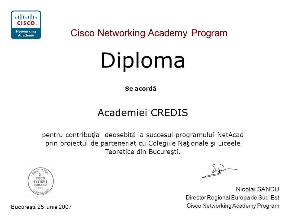 Diploma Cisco Networking Academy Program Se acordă Academiei CREDIS pentru contribuţia deosebită la succesul programului NetAcad prin proiectul de parteneriat cu Colegiile Naţionale şi Liceele Teoretice din Bucureşti.