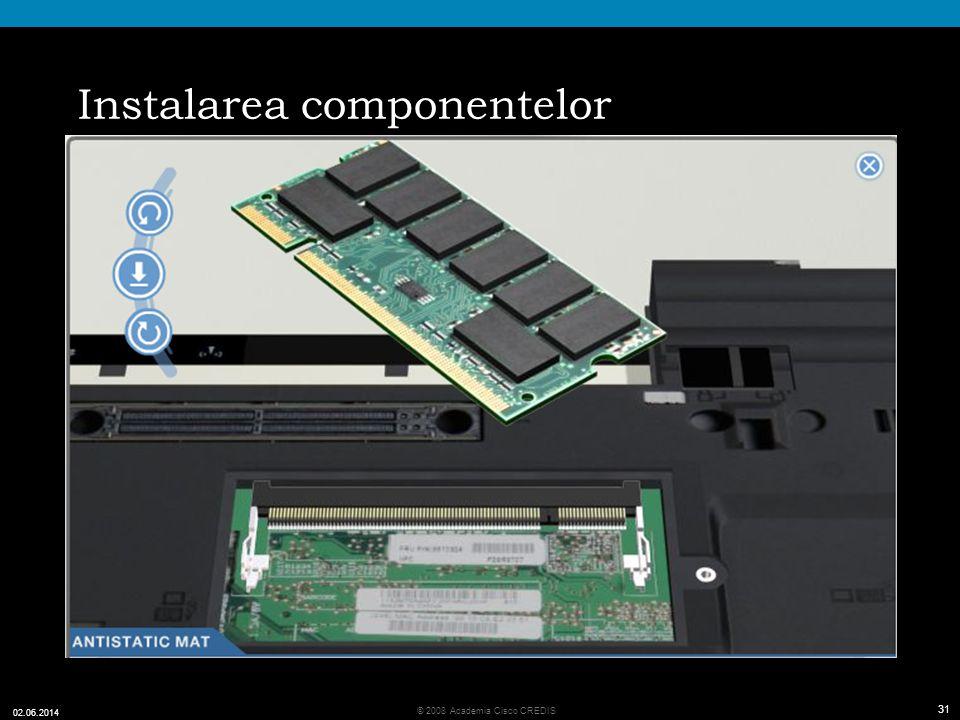31 © 2008 Academia Cisco CREDIS 02.06.2014 31 Instalarea componentelor