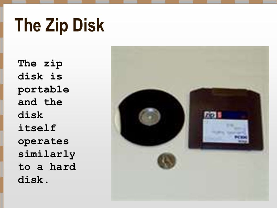 The Zip Disk The zip disk is portable and the disk itself operates similarly to a hard disk.