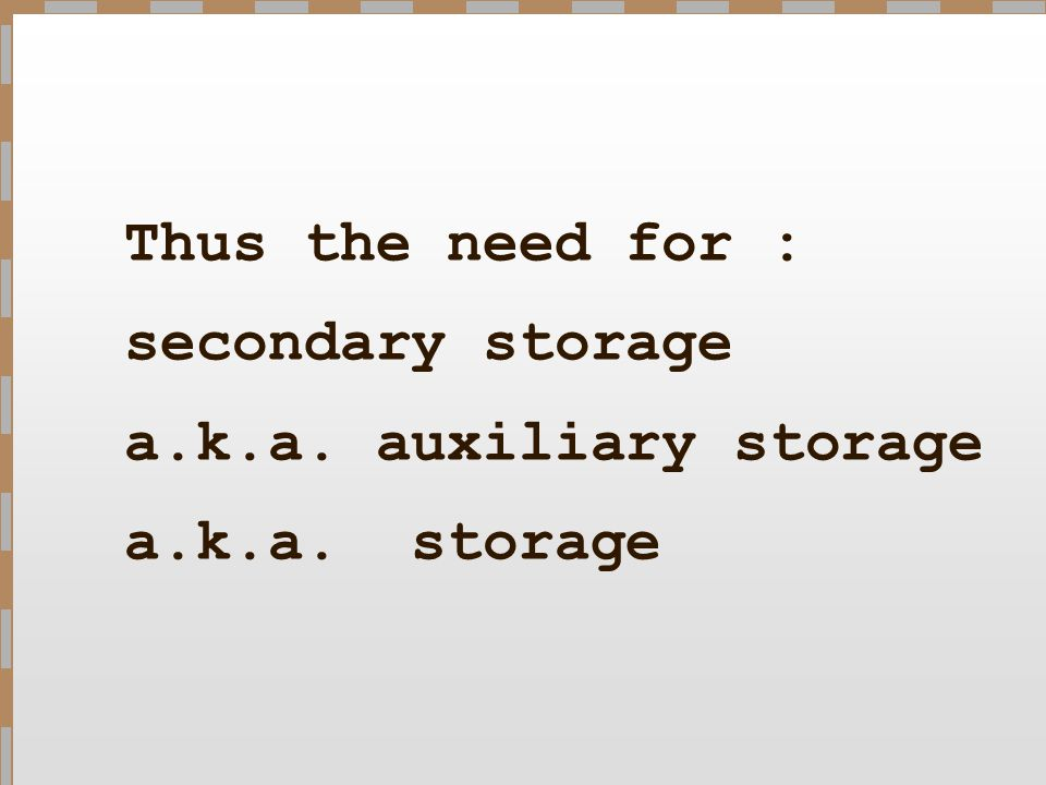 Secondary Storage Sometimes secondary storage is also called external storage.