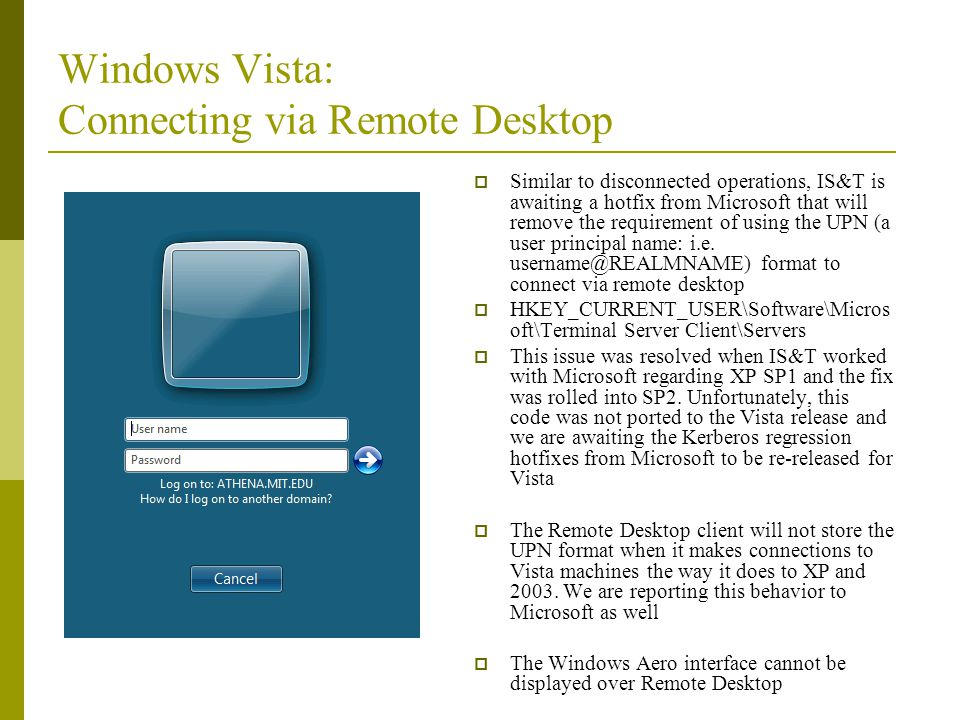 Windows Vista: Connecting via Remote Desktop Similar to disconnected operations, IS&T is awaiting a hotfix from Microsoft that will remove the require